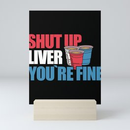 Shut Up Liver You Are Fine Beer Drinker graphic Mini Art Print