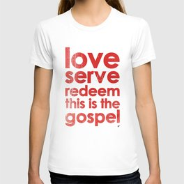 LOVE, SERVE, REDEEM. THIS IS THE GOSPEL (James 1:27) T-shirt