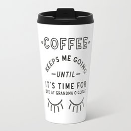 Coffee Keeps Me Going Until My Early Bedtime Travel Mug