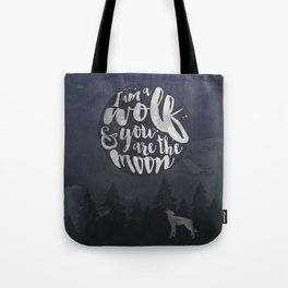 I am a Wolf & You are the Moon Tote Bag