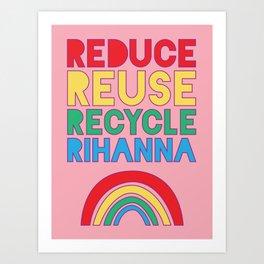 Reduce Reuse Recycle Rihanna Art Print