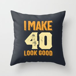 I Make 40 Look Good 40th Birthday Gift Throw Pillow