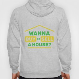 Wanna Buy Or Sell A House Realtor design Real Estate Gift graphic Hoody