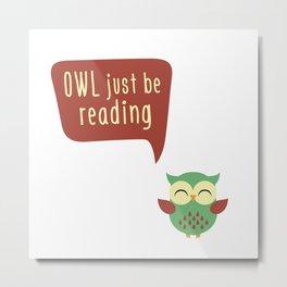 Owl Just Be Reading Metal Print