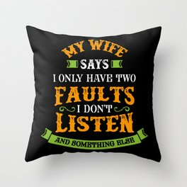 My Wife Says I Only Have Two Faults - Funny Husband Gift Throw Pillow