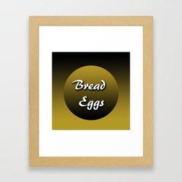 Bread/Eggs Framed Art Print