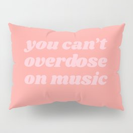 you can't overdose on music Pillow Sham