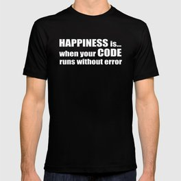 Happiness is when your CODE... T-shirt