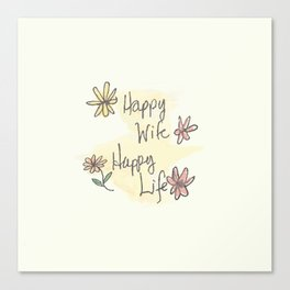 Happy Wife Happy Life quote Canvas Print