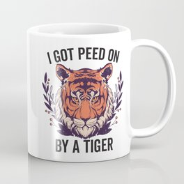 I Got Peed On By A Tiger Coffee Mug