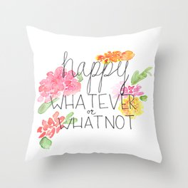 happy WHATEVER or WHATNOT Throw Pillow