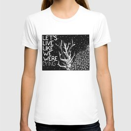 Let's Live Like We Were Dying T-shirt