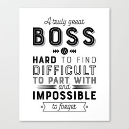 A Truly Great Boss is Hard to Find Difficult to Part with and Impossible to Forget – Boss Gift Quote Canvas Print