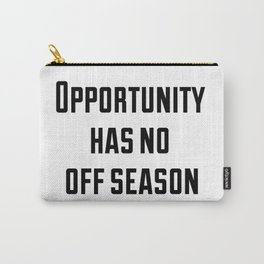 Opportunity has no off season Carry-All Pouch