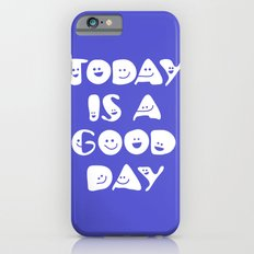 Today Is A Good Day! Slim Case iPhone 6s