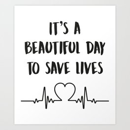 It's a Beautiful Day To Save Lives - Funny Cna Registered Nurse Art Print