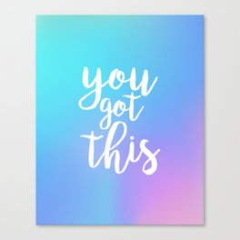 You Got This - Holographic Canvas Print