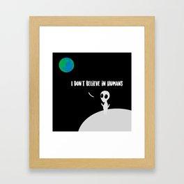 I Don't Believe In Humans Framed Art Print
