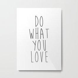 Inspirational print – Do what you love print Metal Print