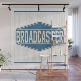 Broadcaster  - It Is No Job, It Is A Mission Wall Mural