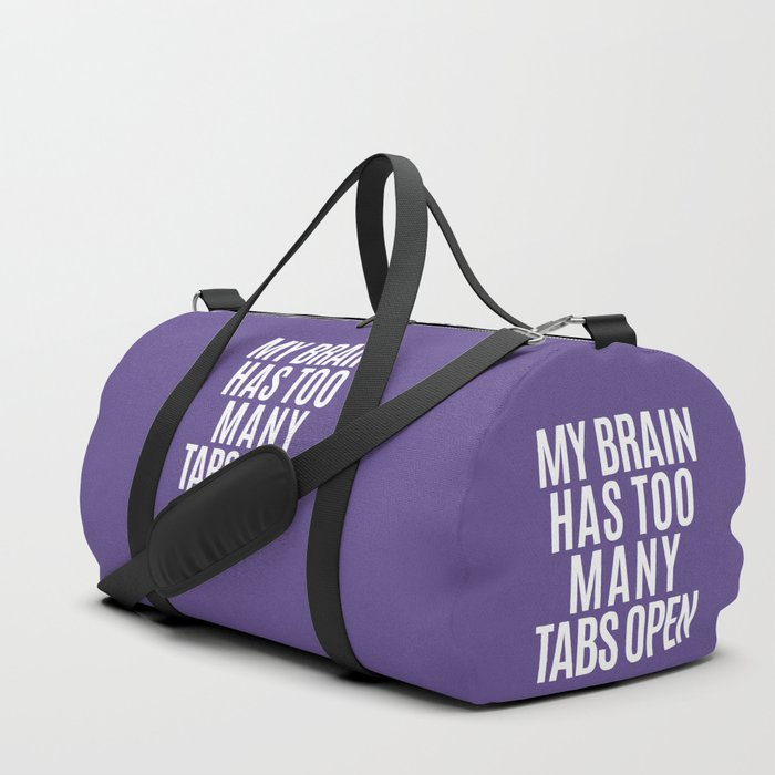 My Brain Has Too Many Tabs Open (Ultra Violet) Duffle Bag