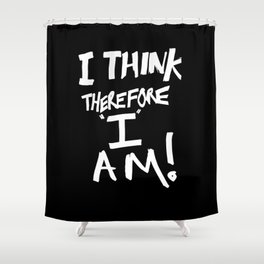 I think, therefore I am = Je pense donc je suis Shower Curtain