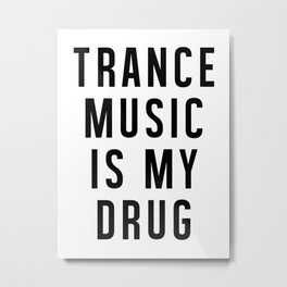 Trance Music Is My Drug Metal Print