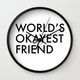World's okayest friend Wall Clock