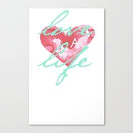 Love a Life - T-Shirt 2 Canvas Print