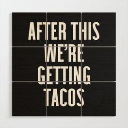 Getting Tacos Funny Quote Wood Wall Art