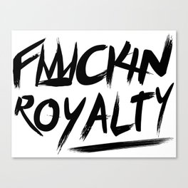 Fuckin Royalty Canvas Print
