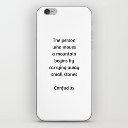 Confucius Motivational Quote - The person who moves a mountain begins by carrying away small stones iPhone Skin