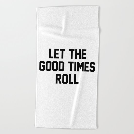 Let The Good Times Roll Beach Towel