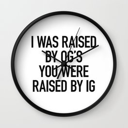 I Was Raised by OG's You Were Raised by IG Wall Clock