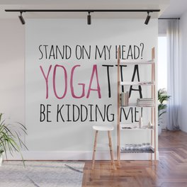 Stand On My Head? YOGAtta Be Kidding Me! Wall Mural