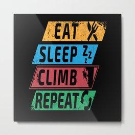 Eat Sleep Climb Climbing Mountain Climb Metal Print