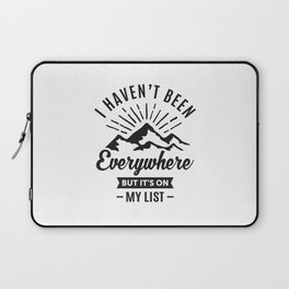 I Haven't Been Everywhere Laptop Sleeve