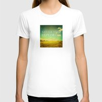 never stop exploring T-shirts featuring Never Stop Exploring by Sandra Arduini