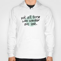 not all those who wander are lost Hoodies featuring Not All Those Who Wander Are Lost by Alisha Henry