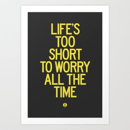 Life's Too Short To Worry All The Time Art Print