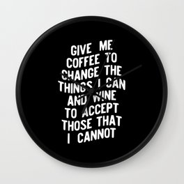 Give Me Coffee to Change the Things I Can and Wine to Accept Those Things That I Cannot Wall Clock
