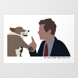 Don't Blow This for Us Art Print