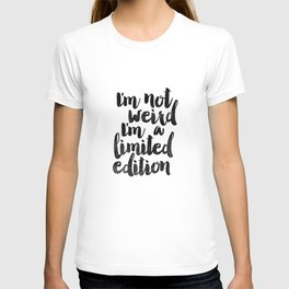 I'm Not Weird I'm a Limited Edition Black and White Funny Typography Poster T-shirt