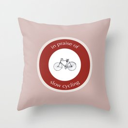 In Praise Of Slow Cycling Throw Pillow