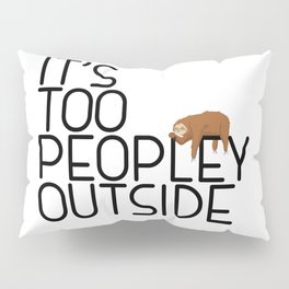 It's Too Peopley Outside Funny Animal Lover Sloth Misanthrope Gift Pillow Sham
