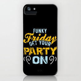Funky Friday Get your Party On iPhone Case