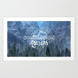 Let Your Compassion Reign Art Print