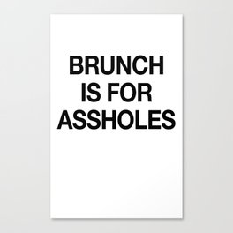 Brunch is For Assholes Canvas Print