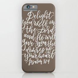 PSALM 37.4 - DELIGHT YOURSELF IN THE LORD iPhone Case