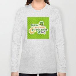 """Irish You"" a Happy St. Patrick's Day Long Sleeve T-shirt"